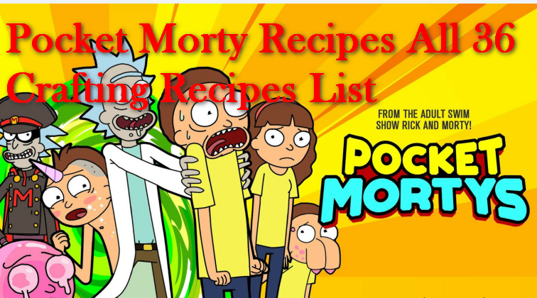 Pocket Morty Recipes All 36 Crafting Recipes List